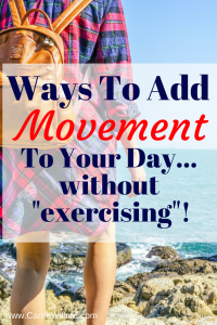Ways to Add Movement To Your Day Without Exercising