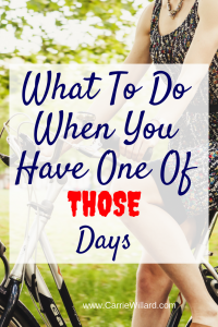What To Do When You Have One Of Those Days